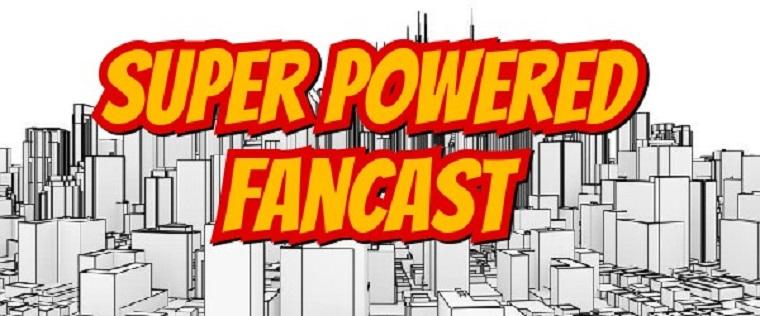 The Super Powered Fancast